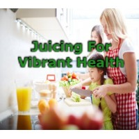 Juicing For Vibrant Health